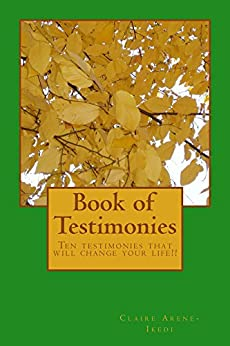 Book of Testimonies: Ten Testimonies That Will Change Your Life by [Arene-Ikedi, Claire]