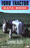 Ford Tractor Data Book: Fordson to the Hundred Series