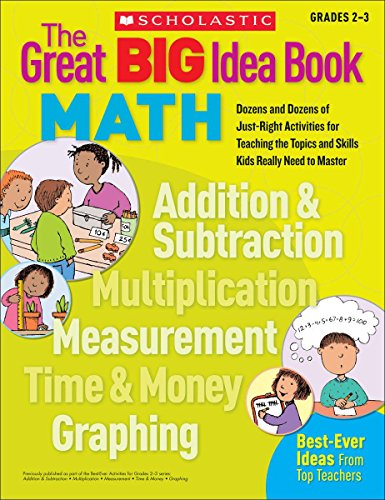 The Great Big Idea Book: Math- Dozens and Dozens of Just-right Activities for Teaching the Topics and Skills Kids Really Need to Master, Grades 2-3  (Great Big Ideas Books )