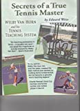 Secrets of a True Tennis Master Welby Van Horn and his Tennis Teaching System