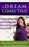 A DREAM Comes True: 5 Steps to Planning and Creating Your Personal Success Story NOW!