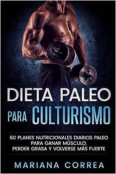 PDF Gratis Dieta Paleo Para Culturismo: 60 Planes Nutricionales Diarios Paleo Para Ganar Musculo, Perder Grasa Y Volverse Mas Fuerte