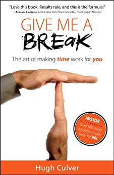 Give Me a Break: the art of making time work for you by [Culver, Hugh]