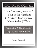 Life of Johnson, Volume 5 - Tour to the Hebrides (1773) and Journey into North Wales (1774)