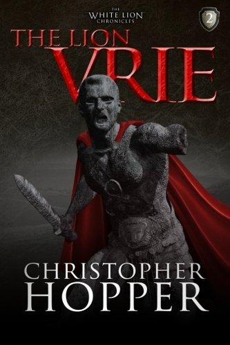 The Lion Vrie: The White Lion Chronciles, Book 2 (White Lion Chronicles)