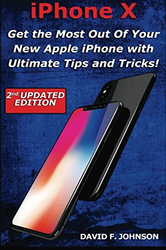 iPhone X Get the Most Out Of Your New Apple iPhone with Ultimate Tips and Tricks