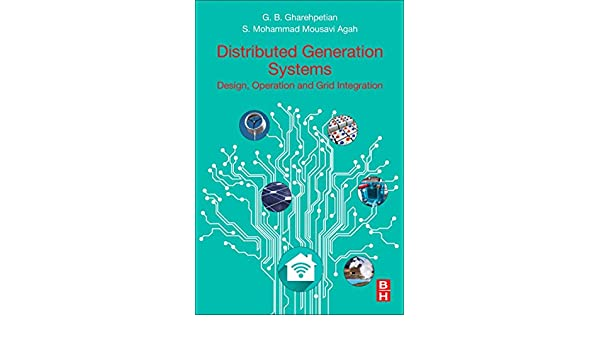 Distributed Generation Systems Design Operation And Grid Integration Gharehpetian Gevork B Mousavi Agah S Mohammad 9780128042083 Amazon Com Books