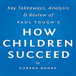 How Children Succeed by Paul Tough: Key Takeaways, Analysis & Review Audiobook