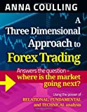 A Three Dimensional Approach to Forex Trading, Anna Coulling, 1491248777