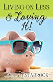 Living on Less and Loving It!: Penny Pinching with Style