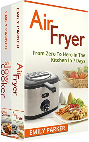 Cooking: 2 Manuscripts - Air Fryer: From Zero To Hero In The Kitchen In 7 Days, Slow Cooker: From Zero To Hero In The Kitchen In 7 Days