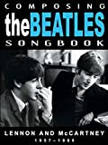 The Beatles - Composing The Beatles Songbook: Lennon And McCartney 1957-1965