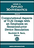 Computational Aspects of VLSI Design with an Emphasis on Semiconductor Device Simulation Bank, , 0821811320