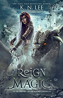 Reign of Magic: An Epic Fantasy Adventure (Empire of Dragons Book 2) by [Lee, K.N.]
