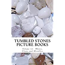 Whites, Clears and Metallics (Tumbled Stones Picture Books: Book 12)