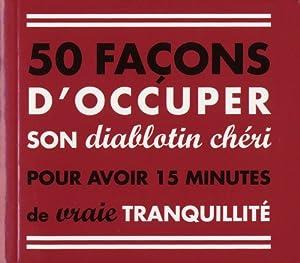 """Afficher """"50 façons d'occuper son diablotin chéri pour avoir 15 minutes de tranquillité"""""""