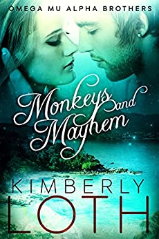 Monkeys and Mayhem (Omega Mu Alpha Brothers Book 4) by [Loth, Kimberly]