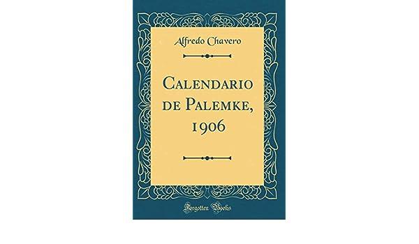 Calendario 1906.Calendario De Palemke 1906 Classic Reprint Spanish