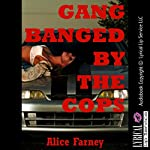 Gangbanged by the Cops: A Very Rough Public Sex Erotica Story (Blackmail Gangbangs Book 3) | Alice Farney