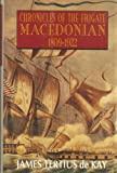 Chronicles of the Frigate Macedonian, 1809-1922, James T. de Kay, 0393038041
