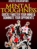 Mental Toughness: (Quickly Master Your Mind & Dominate Your Opponents)