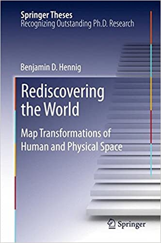 rediscovering the world map transformations of human and physical  rediscovering the world map transformations of human and physical space springer theses 2013th edition