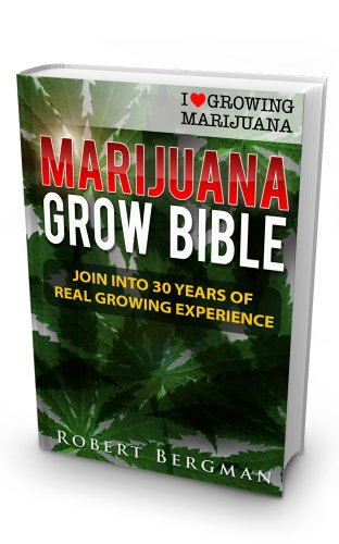 The Marijuana Grow Bible: Join into 30 years of real growing...