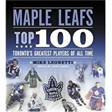 Maple Leafs Top 100: Toronto's Greatest Players of All Time