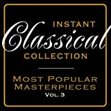 Instant Classical Collection - Most Popular Masterpieces, Vol. 3