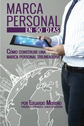 Marca Personal en 90 dias: Como construir una marca personal triunfadora (Spanish Edition) [Edgardo A Moreno] (Tapa Blanda)