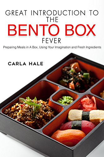 Great Introduction to The Bento Box Fever: Preparing Meals in A Box, Using Your Imagination and Fresh Ingredients by Carla Hale