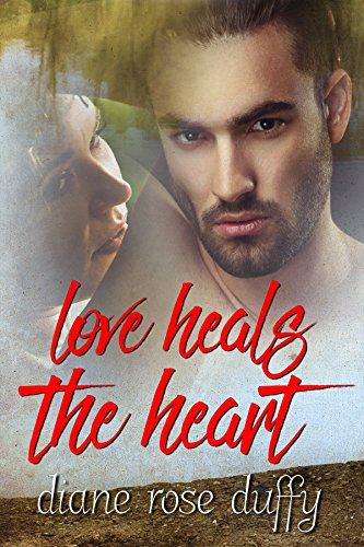 Love Heals The Heart (Wavering Hearts Series Book 2) by [Duffy, Diane Rose]