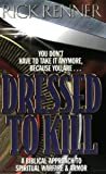 Dressed to Kill: A Biblical Approach to Spiritual Warfare and Armor by Renner, Rick published by Teach All Nations Paperback