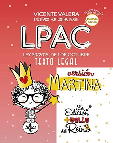 LPAC versión Martina: Ley 39/2015, de 1 de octubre, del Procedimiento Administrativo Común de las Administraciones Públicas. Texto Legal (Derecho - Práctica Jurídica) por Vicente Valera,Cinthia Moure