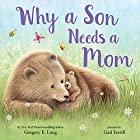 Why a Son Needs a Mom: A Sweet Celebration of the Bond Between a Mother and Her Son
