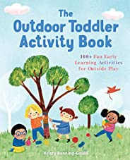 The Outdoor Toddler Activity Book: 100+ Fun Early Learning Activities for Outside Play