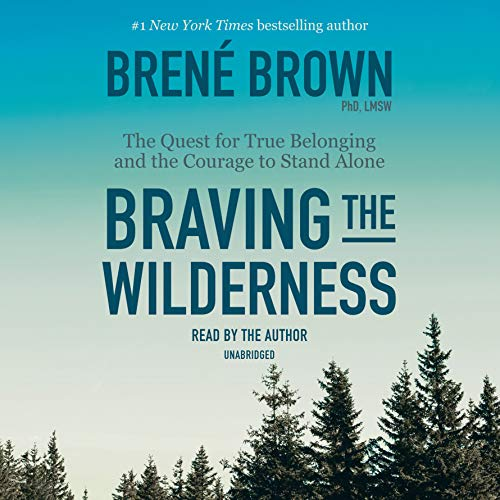 Braving the Wilderness: The Quest for True Belonging and the Courage to Stand Alone by Random House Audio