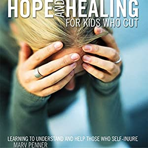 Hope and Healing for Kids Who Cut Audiobook