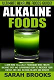 Alkaline Foods – Sarah Brooks: Ultimate Alkaline Foods Guide! Learn How To Alkalize Your Body With This PH Balance Diet And Superfoods Guide To … Energy, Fat Loss, Natural Beauty And Health! Reviews