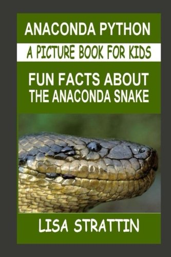 (Anaconda Python: Fun Facts About the Anaconda Snake (A Picture Book For Kids) (Volume)