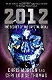 img - for 2012: The Secret of the Crystal Skull by Chris Morton (2009-10-28) book / textbook / text book