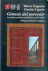 Génesis del porvenir : sociedad y política en Querétaro (1913-1940) (Historia) (Spanish Edition)