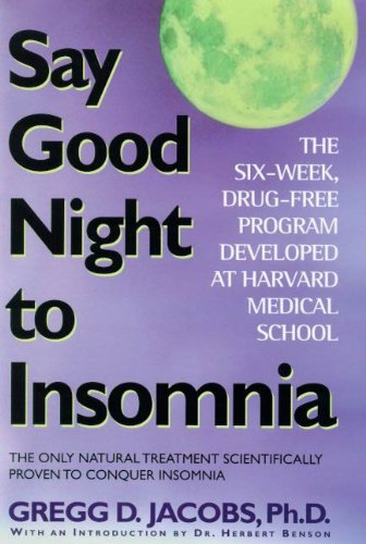 Say Good Night to Insomnia: The Six-Week, Drug-Free Program Developed At Harvard Medical School by [Jacobs, Gregg D.]
