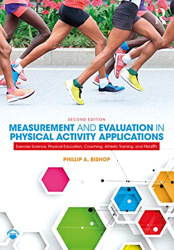 Measurement and Evaluation in Physical Activity Applications: Exercise Science, Physical Education, Coaching, Athletic Training, and Health (Qualitative Research In Sport Exercise And Health)
