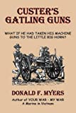 img - for Custer's Gatling Guns: What If He Had Taken His Machine Guns to the Little Big Horn? book / textbook / text book