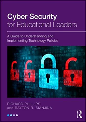 Cyber Security for Educational Leaders: A Guide to Understanding and Implementing Technology Policies by Phillips Richard Sianjina Rayton R. (2013-02-21)