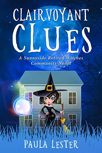 Clairvoyant Clues (Sunnyside Retired Witches Community Book 4) by [Lester, Paula]