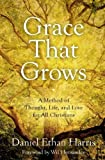 Grace That Grows: A Method of Thought, Life, and Love for All Christians