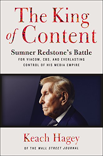 R.e.a.d The King of Content: Sumner Redstone's Battle for Viacom, CBS, and Everlasting Control of His Media [W.O.R.D]
