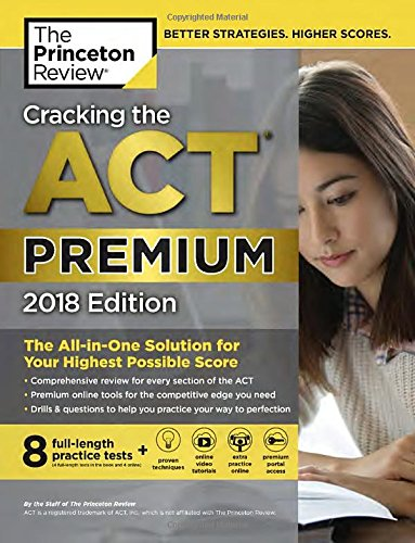 Cracking the ACT Premium Edition with 8 Practice Tests, 2018: The All-in-One Solution for Your Highest Possible Score (College Test Preparation) cover